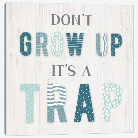 Don't Grow Up Canvas Print #CAD94} by CAD Designs Canvas Artwork