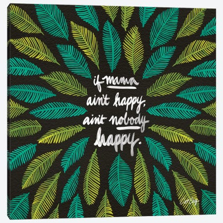 Black Green If Mama Ain't Happy Canvas Print #CCE67} by Cat Coquillette Canvas Print