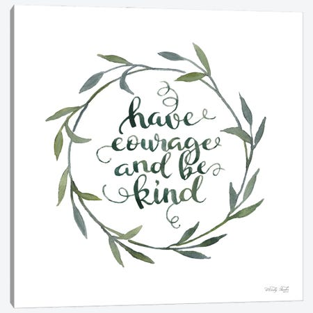 Have Courage And Be Kind Canvas Print #CJA449} by Cindy Jacobs Art Print
