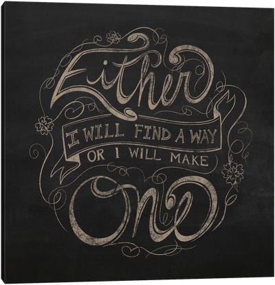 Find a Way or Make One Canvas Art Print