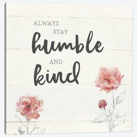 Humble and Kind Canvas Print #CRO1190} by Carol Robinson Canvas Artwork