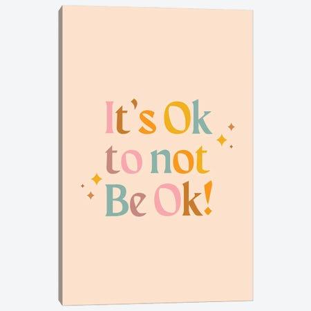It's Ok To Not Be Ok Canvas Print #CTI277} by Emanuela Carratoni Canvas Print