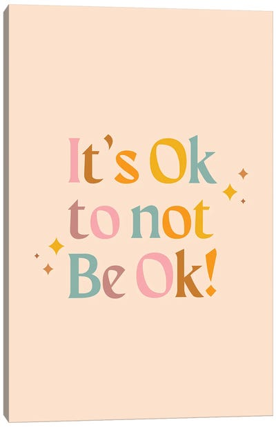 It's Ok To Not Be Ok Canvas Art Print