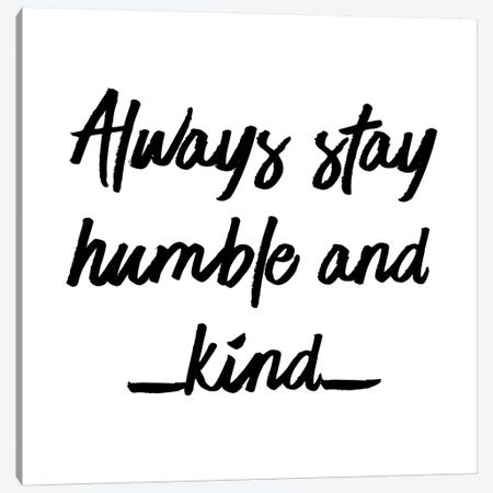 Always Stay Humble And Kind Canvas Print #CVA275} by Chelsea Victoria Canvas Art