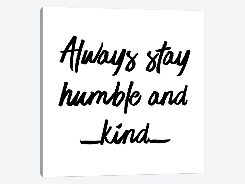 Always Stay Humble And Kind by Chelsea Victoria 1-piece Art Print