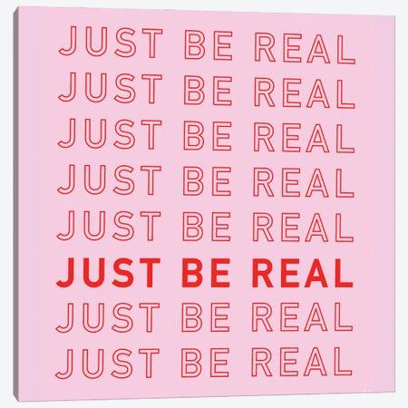 Just Be Real Canvas Print #CYE1} by Chromoeye Canvas Art Print