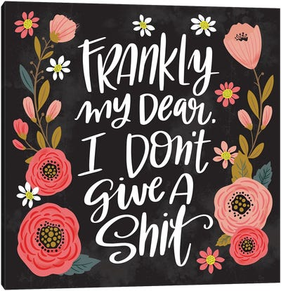 Frankly My Dear, I Don't Give A Shit Canvas Art Print