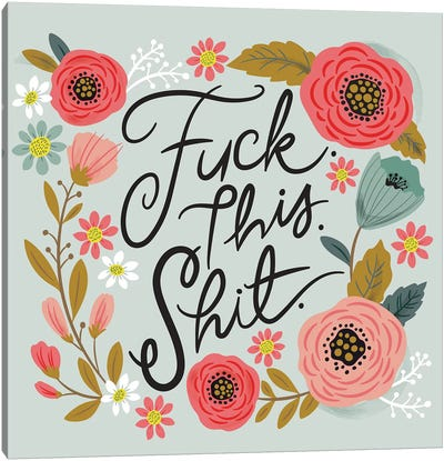 Fuck. This. Shit. Canvas Art Print