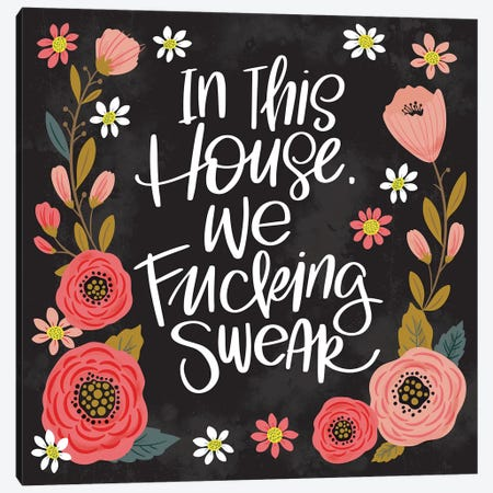In This House We Fucking Swear Canvas Print #CYF17} by Cynthia Frenette Canvas Artwork