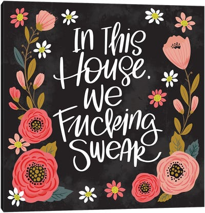 In This House We Fucking Swear Canvas Art Print