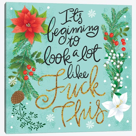Its Beginning To Look A Lot Like Fuck This Canvas Print #CYF19} by Cynthia Frenette Canvas Art Print