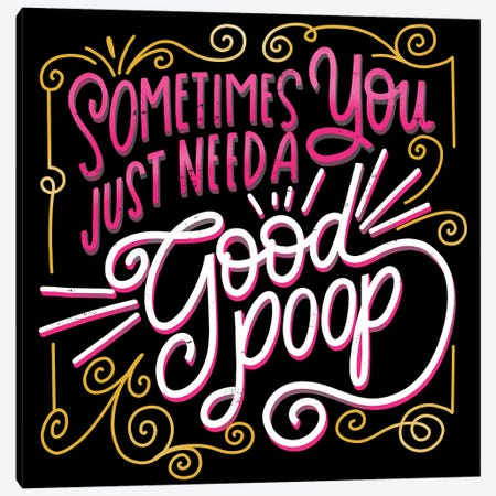 Sometimes You Just Need A Good Poop Canvas Print #CYF31} by Cynthia Frenette Canvas Art Print