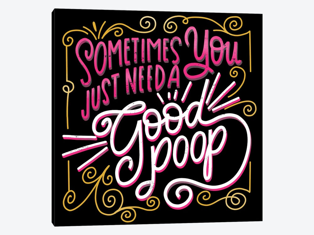 Sometimes You Just Need A Good Poop by Cynthia Frenette 1-piece Canvas Art