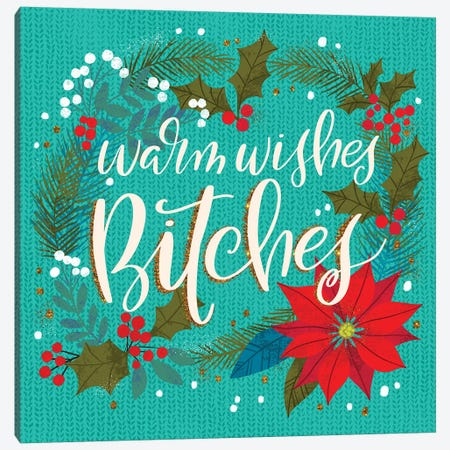 Warm Wishes Bitches Canvas Print #CYF34} by Cynthia Frenette Canvas Artwork
