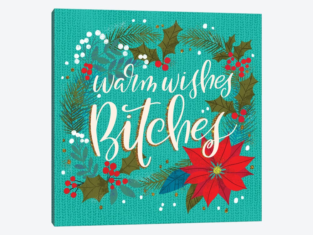Warm Wishes Bitches by Cynthia Frenette 1-piece Canvas Print