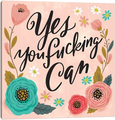 Yes You Fucking Can Canvas Art Print