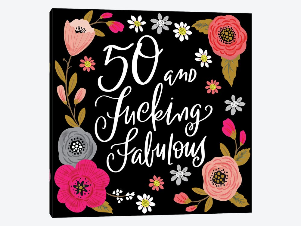 50 And Fucking Fabulous by Cynthia Frenette 1-piece Canvas Print