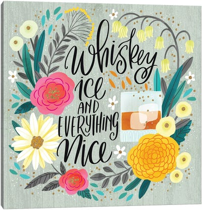 Whiskey Ice And Everything Nice Canvas Art Print