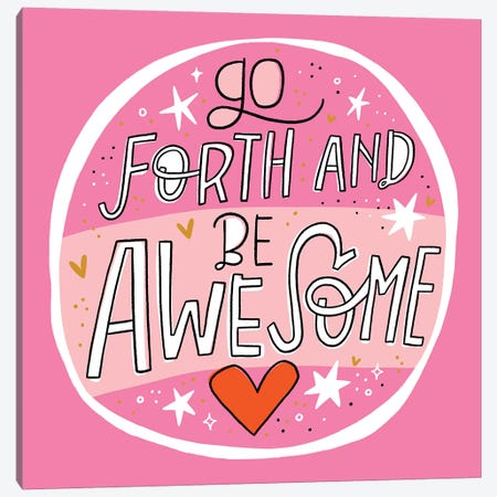 Go Forth And Be Awesome Canvas Print #CYF59} by Cynthia Frenette Canvas Print