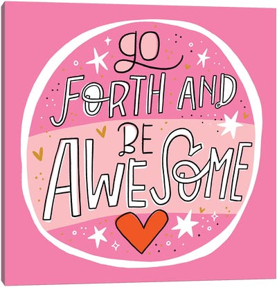 Go Forth And Be Awesome Canvas Art Print