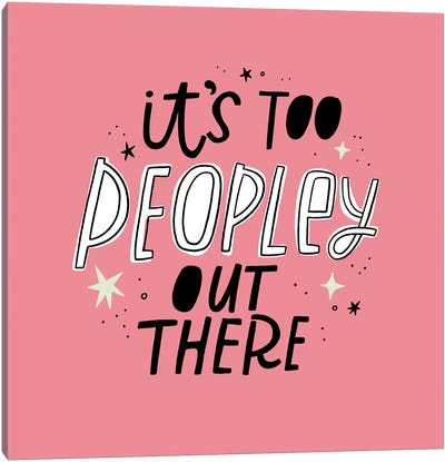 It's Too Peopley Out There Canvas Art Print