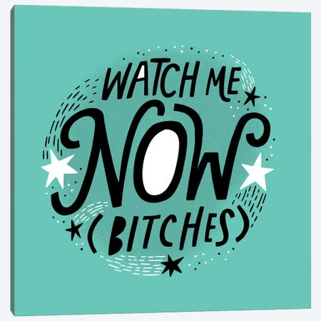 Watch Me Now Bitches Canvas Print #CYF67} by Cynthia Frenette Canvas Print
