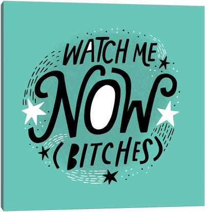 Watch Me Now Bitches Canvas Art Print