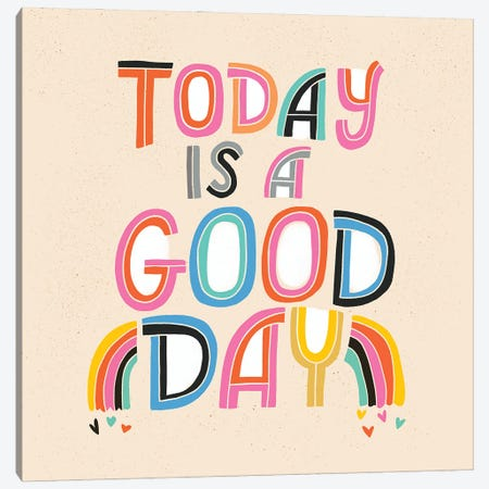 Today Is A Good Day Canvas Print #CYF71} by Cynthia Frenette Art Print
