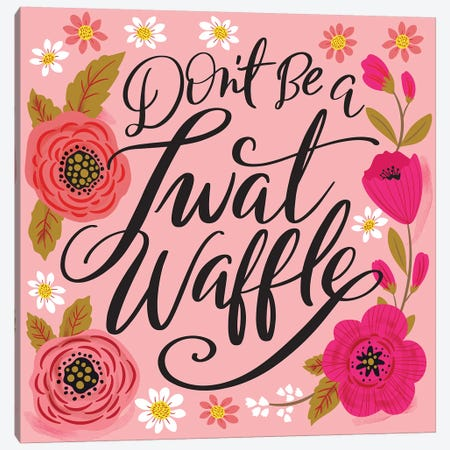 Dont Be A Twat Waffle Canvas Print #CYF8} by Cynthia Frenette Canvas Art