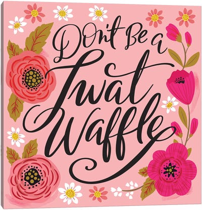 Dont Be A Twat Waffle Canvas Art Print