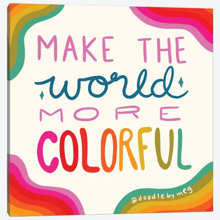 Make The World More Colorful Canvas Print #DDM100} by Doodle By Meg Art Print