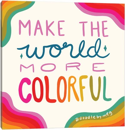 Make The World More Colorful Canvas Art Print