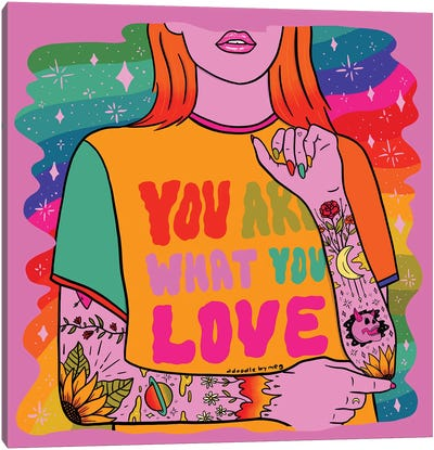 You Are What You Love Canvas Art Print