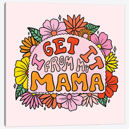I Get It From My Mama Canvas Print #DDM73} by Doodle By Meg Canvas Artwork