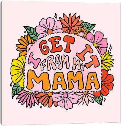 I Get It From My Mama Canvas Art Print