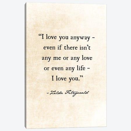 I Love You Anyway Canvas Print #DEO33} by Debbra Obertanec Art Print