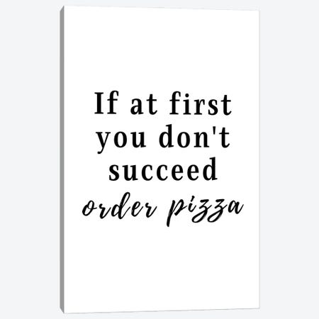 If At First You Don't Succeed, Order Pizza Canvas Print #DHV13} by Design Harvest Canvas Print