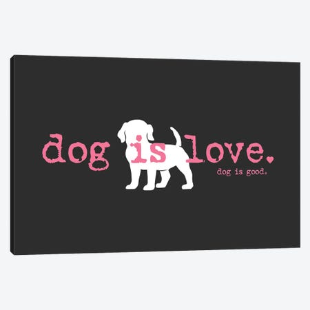 Dog is Love Canvas Print #DIG110} by Dog is Good and Cat is Good Canvas Art Print