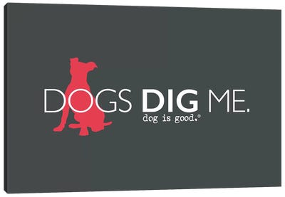 Dogs Dig Me Canvas Art Print