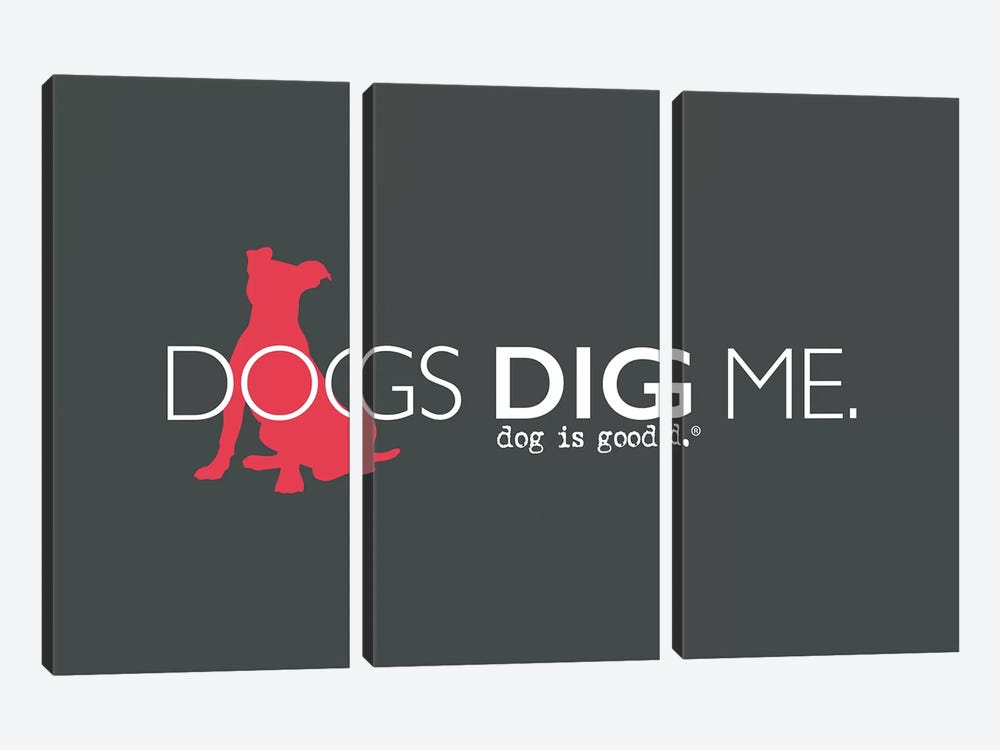 Dogs Dig Me by Dog is Good and Cat is Good 3-piece Art Print