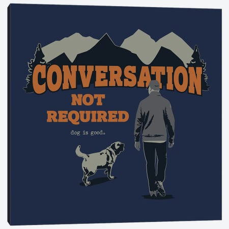 Convo Not Req Hike Canvas Print #DIG119} by Dog is Good and Cat is Good Canvas Art Print