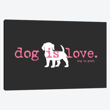 Dog Is Love Canvas Print #DIG121} by Dog is Good and Cat is Good Canvas Art