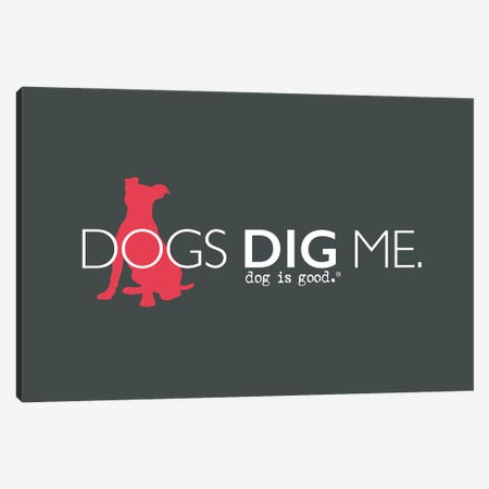 Dogs Dig Me Canvas Print #DIG122} by Dog is Good and Cat is Good Canvas Art