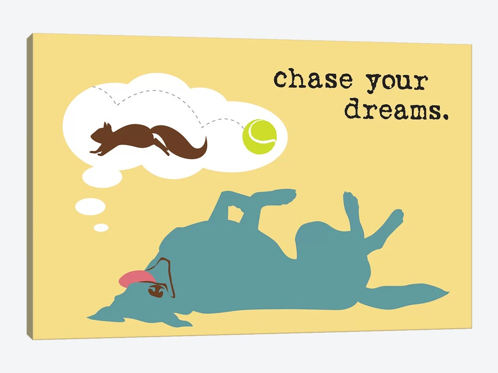 Chase Dreams by Dog is Good and Cat is Good 1-piece Canvas Wall Art