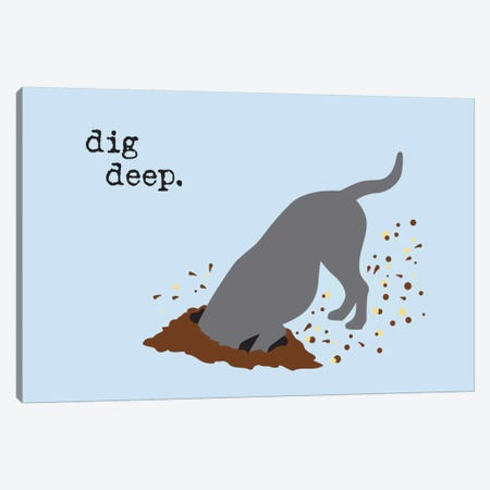Dig Deep Canvas Print #DIG19} by Dog is Good and Cat is Good Canvas Print