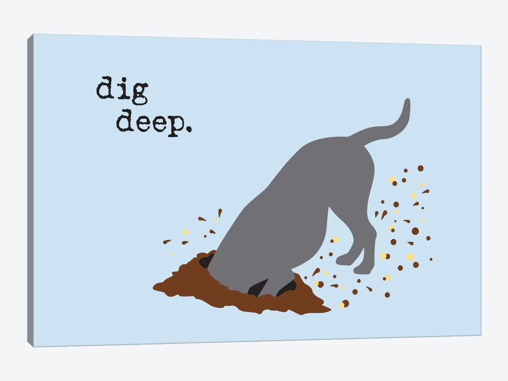 Dig Deep by Dog is Good and Cat is Good 1-piece Canvas Print