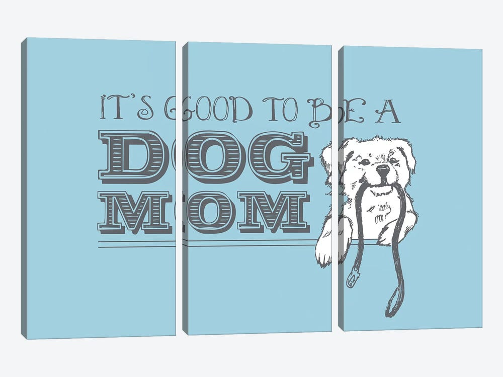 Dog Mom Greeting Card by Dog is Good and Cat is Good 3-piece Canvas Art