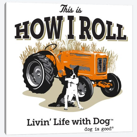 How I Roll Tractor I Canvas Print #DIG37} by Dog is Good and Cat is Good Canvas Art