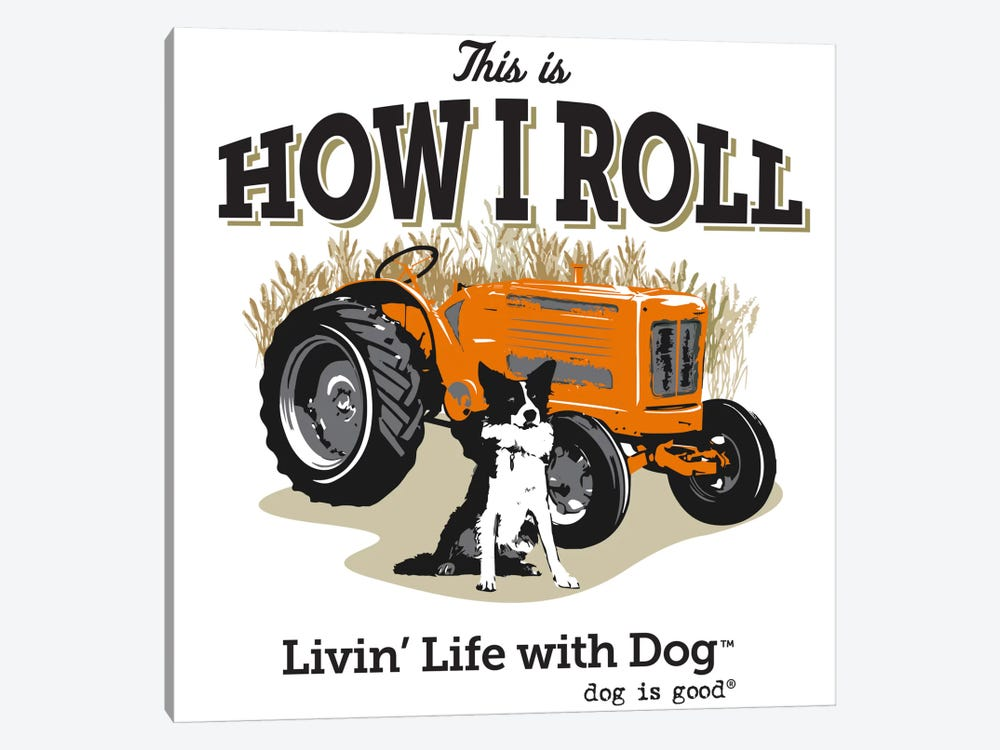 How I Roll Tractor I by Dog is Good and Cat is Good 1-piece Canvas Art Print