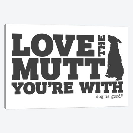Love The Mutt Your With Canvas Print #DIG44} by Dog is Good and Cat is Good Canvas Print